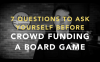 The Game Crafter - 7 Questions To Ask Yourself Before Crowd Funding A Board Game