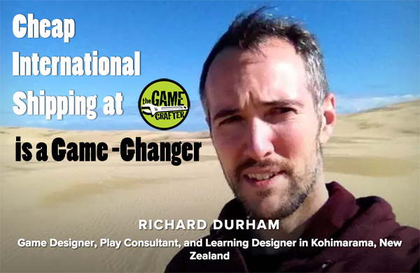The Game Crafter - Cheap International Shipping at The Game Crafter is a Game-Changer! - By Richard Durham